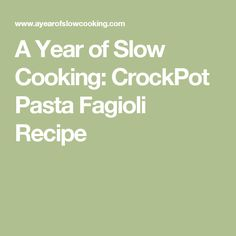 A Year of Slow Cooking: CrockPot Pasta Fagioli Recipe