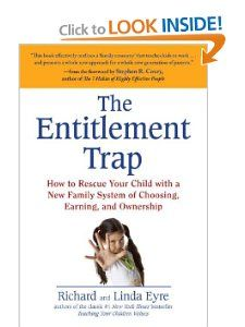 The Entitlement Trap: How to Rescue Your Child with a New Family System of Choosing, Earning, and Ownership (9781583334157): Richard Eyre, Linda Eyre: Books