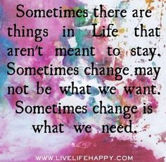 This is good. ...I just went through a change I didn't want ....but trying to keep in mind its for a reason...