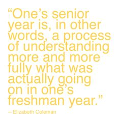Senior year is understanding freshman year