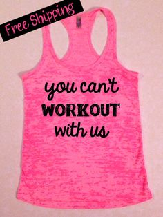 You Can't Workout With Us. Fitness Tank. Workout Tank. Funny Tank. Tank Top. Free Shipping on Etsy, $26.00