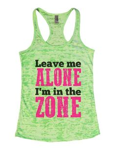 Leave Me Alone I'm In The Zone Burnout Tank Top By BurnoutTankTops.com - 1311