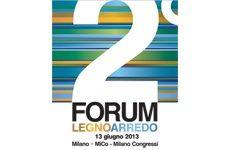 2° Forum Legno Arredo - Milano, 13 giugno 2013