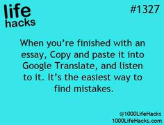 Mskcpotter: Genius Teacher Hack Have students copy and paste their essays to Google Translate and listen to it. They can more readily find/hear their mistakes.