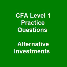 76 CFA Level 1 Practice Questions Free with Instant Answers on Alternative Investments is one of the most trustworthy CFA practice exams we would like to recommend for all of you! Those overwhelmingly great sample exam questions have received big support from many CFA test-takers who are preparing for the next CFA exam.