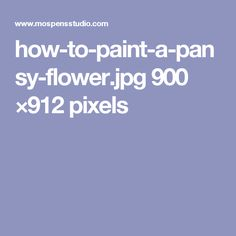 how-to-paint-a-pansy-flower.jpg 900 ×912 pixels