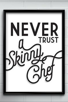 Never trust a skinny chef Kitchen Wall Art Funny Kitchen