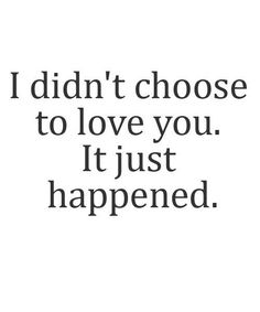 I Didn't Choose To Love You – Great Love Quote