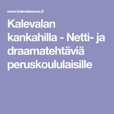 Kalevalan kankahilla - Netti- ja draamatehtäviä peruskoululaisille Sissi, Finland, Teaching, Education, School, Opi, Drama, Spring Summer, Projects