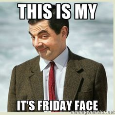 This is my it's Friday face - MR bean | Meme Generator