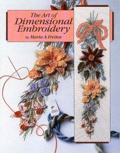 The Art of Dimensional Embroidery: Book by Freitas, Maria A. Types Of Embroidery, Rose Embroidery, Learn Embroidery, Embroidery Thread, Cross Stitch Embroidery, Embroidery Patterns, Book Crafts, Craft Books, Brazilian Embroidery