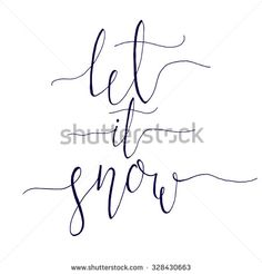 stock-vector-let-it-snow-christmas-carol-inspirational-quote-elegant-ink-hand-lettering-isolated-on-white-328430663.jpg (450×470)