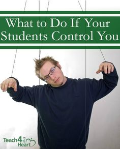 What to Do if Your Students Control You  Great tips on managing your classroom.