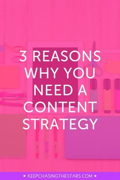 3 Reasons Why You Need A Content Strategy