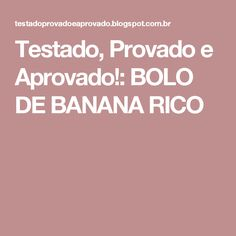 Testado, Provado e Aprovado!: BOLO DE BANANA RICO