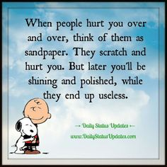 Inspirational Quotes about Strength: When people hurt you over and over think of them as sandpaper. They scratch and Daily Inspiration Quotes, Great Quotes, Me Quotes, Motivational Quotes, Funny Quotes, Inspirational Quotes, Peanuts Quotes, Snoopy Quotes, Phrase Cute