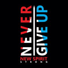 Never give up slogan typography, tee shirt graphics, vectors, sport T Shirt Logo Design, Shirt Designs, Graphic Shirts, Tee Shirts, New Style T Shirt, Typography Design, Lettering, Study Quotes, Editing Background