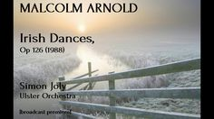 Malcolm Arnold: Irish Dances [Joly-Ulster Orch]