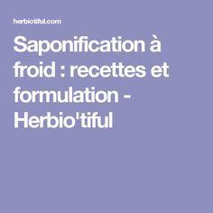 Saponification à froid : recettes et formulation - Herbio'tiful