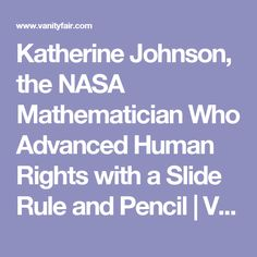 Katherine Johnson, the NASA Mathematician Who Advanced Human Rights with a Slide Rule and Pencil | Vanity Fair Amazing People, Good People, Lucy Mae, Biography Project, Apollo 11 Moon Landing, Katherine Johnson, Hidden Figures, Slide Rule, Calisthenics