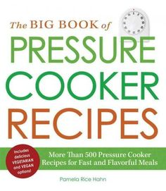 Hundreds of wholesome meals--fast! The Big Book of Pressure Cooker Recipes will…