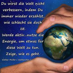 So hart die Worte für manch einen klingen mögen...jeder Mensch, der darüber meckert, wie schlecht die Welt doch ist, wirkt aktiv mit, die Welt noch ein wenig schlechter zu machen. Sei ein Licht für diese Welt und liebe was ist, damit Deine Liebe in diese Welt getragen wird.  Walter Müller   Kostenlose Hypnosen, Meditationen und erklärende Videos www.youtube.com/user/walli2002  www.facebook.com/selbstfindungscoach  Buchtipps : http://amzn.to/1Pn6DIP