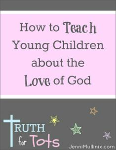 Teaching Young Children About God's Love - tips and tools for teaching toddlers and preschoolers about the love of God
