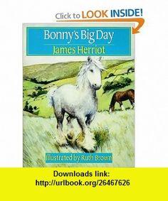 Bonnys Big Day (9780312065713) James Herriot, Ruth Brown , ISBN-10: 031206571X  , ISBN-13: 978-0312065713 ,  , tutorials , pdf , ebook , torrent , downloads , rapidshare , filesonic , hotfile , megaupload , fileserve