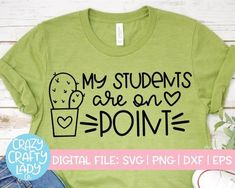 My Students Are on Point SVG, Back to School Cut File, Cactus Teacher Saying, Appreciation Design, Funny Quote dxf eps png Silhouette Cricut - Popular Photos Teacher Quotes, Teacher Humor, Teacher Shirts, School Teacher, Team Shirts, Work Shirts, Teacher Stuff, Diy Back To School, Classroom Decor