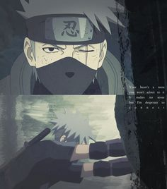 """Your heart's a mess, you won't admit to it. It makes no sense, but I'm desperate to connect."" - #Kakashi Hatake #Naruto"
