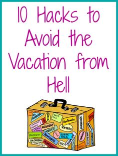 Here are 10 of my favorite travel hack to avoid a bad vacation.
