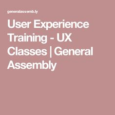 User Experience Training - UX Classes | General Assembly