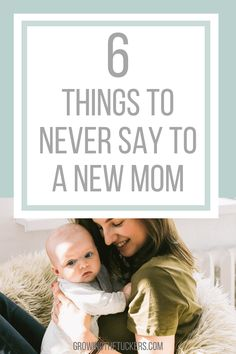 6 Things You Should Never Say To A New Mom - GROWING THE TUCKERS