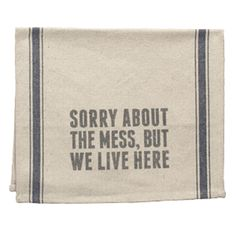 Tea Towel - We Live Here  Will always have this out, especially when I have any future in-laws over!