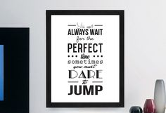 """Inspirational Typography Quote B+w Print """"You Can't Always Wait for the Perfect Time"""" Wall Décor Illustration"""