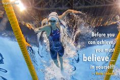 Before you can achieve, you must  believe ... in yourself!  ~ Katie Ledecki (Olympics - 2016 Rio)