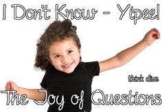 I Don't Know – Yipee! The Joy of Questions | Sparking Children's Thinkibility
