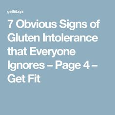 7 Obvious Signs of Gluten Intolerance that Everyone Ignores – Page 4 – Get Fit
