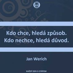 citáty - Kdo chce, hledá způsob, kdo nechce, jan werich Story Quotes, Me Quotes, Motivational Quotes, Inspirational Quotes, Clever Quotes, English Quotes, Weight Loss Motivation, Motto, Slogan