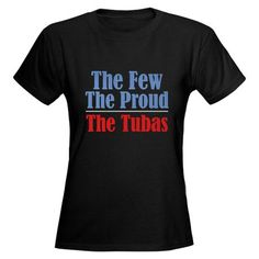 The Few, The Proud, The Tubas - T-Shirt $27