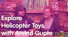Maker Camp 2015 - Explore Helicopter Toys with Arvind Gupta