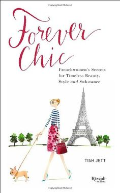 Forever Chic: Frenchwomen's Secrets for Timeless Beauty, Style, and Substance by Tish Jett,http://smile.amazon.com/dp/0847841499/ref=cm_sw_r_pi_dp_ufyAtb19DXZZSZGG