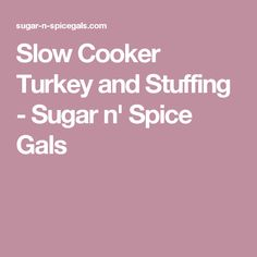 Slow Cooker Turkey and Stuffing - Sugar n' Spice Gals