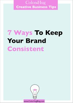 Color Hug // Tips for Creative Businesses and Bloggers: 7 Ways to Keep Your Brand Consistent #BusinessTips #BloggerTips #BrandConsistency #BrandingTips