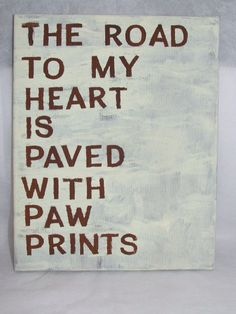 The road to my heart is paved with paw prints canvas art!