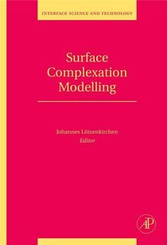 Surface Complexation Modelling (Interface Science and Technology) by Johannes Lutzenkirchen. $280.00. Publisher: Academic Press; 1 edition (October 25, 2006). 652 pages