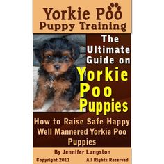 Yorkie Poo Puppy Training: The Ultimate Guide on Yorkie Poo Puppies, How to Raise Safe, Happy, Well Mannered Yorkie Poo Puppies by Jennifer Langston. $4.99. 89 pages
