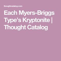 Each Myers-Briggs Type's Kryptonite | Thought Catalog