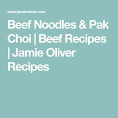 Beef Noodles & Pak Choi | Beef Recipes | Jamie Oliver Recipes