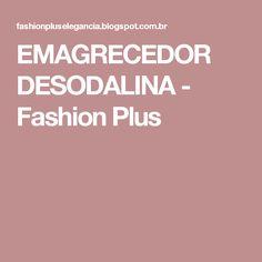 EMAGRECEDOR DESODALINA - Fashion   Plus